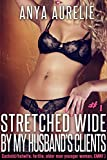 Stretched Wide By My Husband's Clients, #1 (Cuckold/hotwife, fertile, older man younger woman, CMNF) (Stretched Wide By My Husband's Clients)