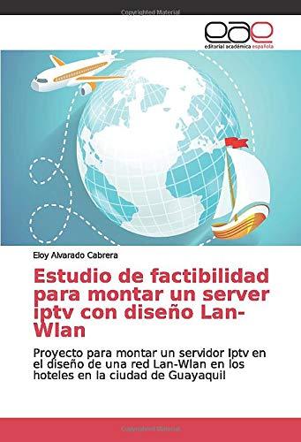 Estudio de factibilidad para montar un server iptv con diseño Lan-Wlan:  Proyecto para montar un servidor Iptv en el diseño de una red Lan-Wlan en