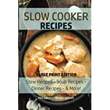 Slow Cooker Recipes: Stew Recipes – Soup Recipes – Dinner Recipes - & More!: Volume 1 (Slow Cooker - Large Print)