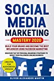 SOCIAL MEDIA MARKETING MASTERY 2020: BUILD YOUR BRAND AND BECOME THE BEST INFLUENCER USING FACEBOOK MARKETING. DISCOVER THE TOP PERSONAL BRANDING STRATEGIES ... (ONLINE BUSINESS) (English Edition)