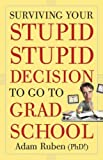 [(Surviving Your Stupid, Stupid Decision to Go to Grad School)] [By (author) Adam Ruben ] published on (April, 2010)