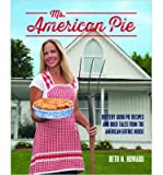 By Beth M. Howard - Ms. American Pie: Buttery Good Pie Recipes and Bold Tales from the American Gothic House