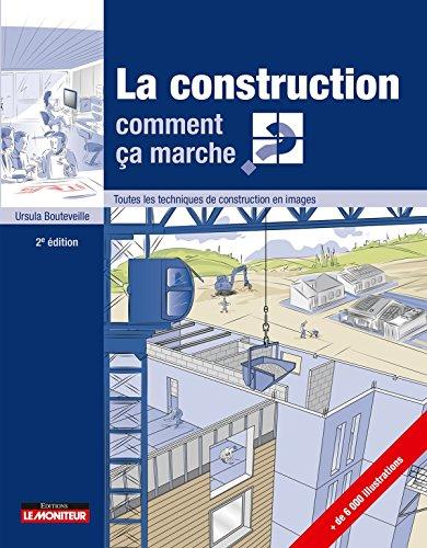 La construction comment ça marche?: Toutes les techniques de la construction en images