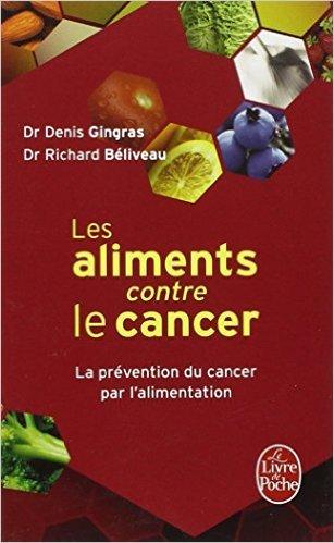 Les aliments contre le cancer : La prvention du cancer par l'alimentation de Richard Bliveau,Denis Gingras ( 2012 )