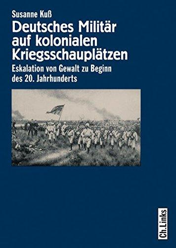 Deutsches Militär auf kolonialen Kriegsschauplätzen: Eskalation von Gewalt zu Beginn des 20. Jahrhunderts