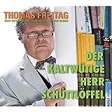 Thomas Freitag 'Der kaltwütige Herr Schüttlöffel'