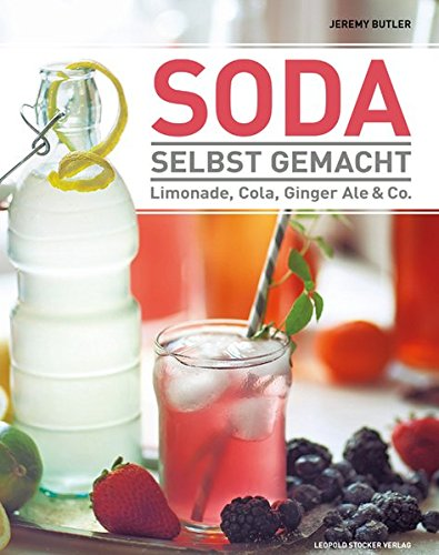 Preisvergleich Produktbild Soda selbst gemacht: Limonade, Cola, Ginger Ale & Co.