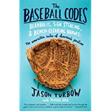 The Baseball Codes: Beanballs, Sign Stealing, and Bench-Clearing Brawls: The Unwritten Rules ofAmerica's Pastime