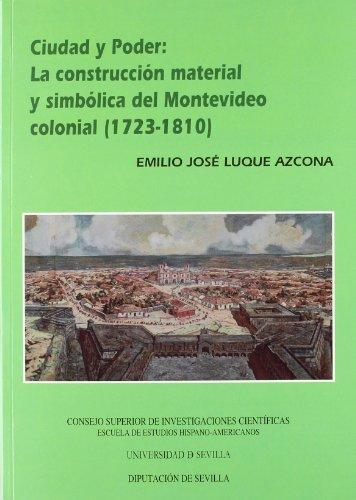 Ciudad y Poder: la construcción material y simbólica del Montevideo Colonial (723-1810). (Colección Americana)