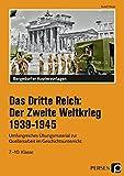 Das Dritte Reich: Der Zweite Weltkrieg 1939-1945: Umfangreiches Übungsmaterial zur Quellenarbeit im Geschichtsunterricht (7. bis 10. Klasse)