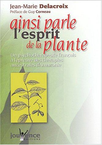 Ainsi parle l'esprit de la plante : Un psychothérapeute français à l'épreuve des thérapies ancestrales d'Amazonie