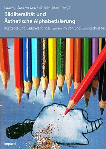 Bildliteralität und Ästhetische Alphabetisierung: Konzepte und Beispiele für das Lernen im Vor- und Grundschulalter (Für Und Den Kindergarten Kunsthandwerk Kunst)