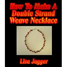 How To Make A Double Strand Weave Necklace (English Edition)