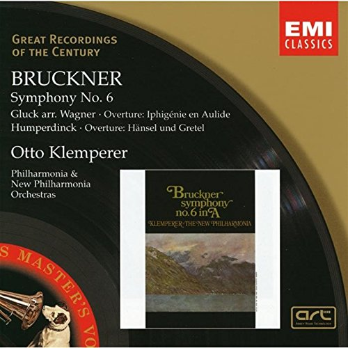 Bruckner : Symphonie n° 6 / Ouverture d'Iphigénie en Aulide (Gluck, arr. Wagner) et Hänsel & Gretel (Humperdinck) (Coll. Great Recordings Of The Century)