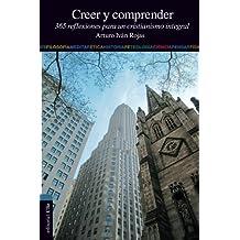 Creer y comprender: 365 reflexiones para un cristianismo integral (Spanish Edition) by Arturo Ivan Rojas (2011-09-10)