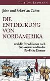 Die Entdeckung von Nordamerika: und die Expeditionen nach Südamerika und in das Nördliche Eismeer (Edition Erdmann in der marixverlag GmbH) - John Cabot, Sebastian Cabot