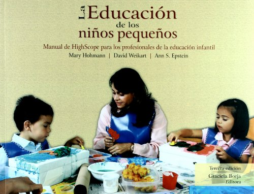 La educacion de los ninos pequenos / Educating Young Children: Manual De Highscope Para Los Profesionales De La Educacion Infantil / Active Learning Practices for Preschool and Child Care Programs