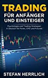 Trading für Anfänger und Einsteiger: Psychologie und Trading Strategien in Deutsch für Forex, CFD und Futures