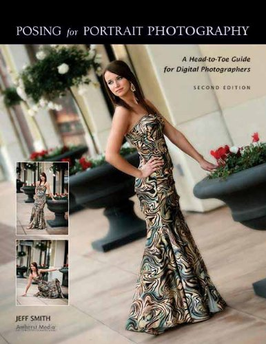 Posing for Portrait Photography: A Head-To-Toe Guide for Digital Photographers -