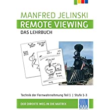 Remote Viewing - das Lehrbuch Teil 1-4 / Remote Viewing - das Lehrbuch Teil 1: Technik der Fernwahrnehmung Stufe 1-3