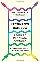 Feynman's Rainbow: A Search for Beauty in Physics and in Life by Leonard Mlodinow (2011-11-29)
