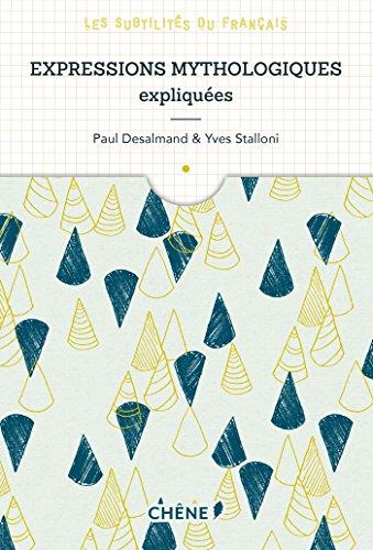 Expressions mythologiques expliquées: Les subtilités du français par Yves Stalloni