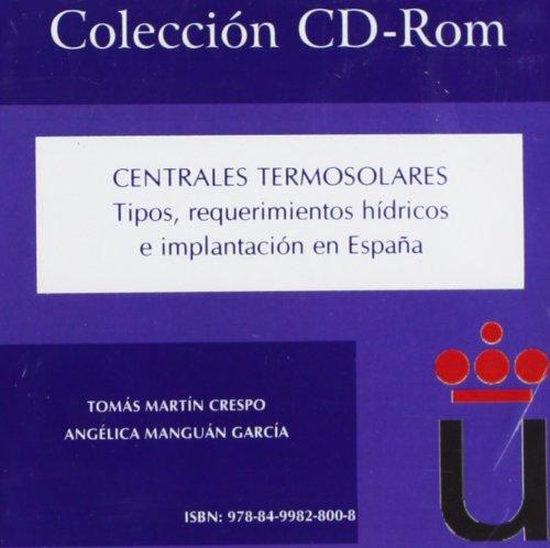 Centrales termosolares: Tipos, requerimientos hídricos e implantación en España (Colección CD-Rom) por Tomás Martín Crespo