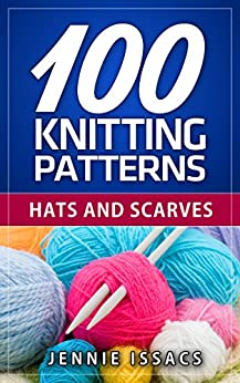 100 Knitting Patterns: Hats and Scarves (Knitting Ideas,Knitted Fabric,Knitting Blog) (English Edition) par [Issacs, Jennie]
