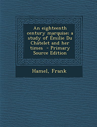 An eighteenth century marquise; a study of Émilie Du Châtelet and her times  - Primary Source Edition