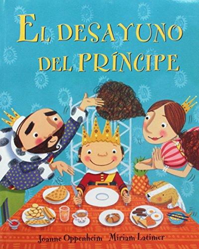 El Desayuno del Principe = The Prince's Breakfast por Joanne Oppenheim