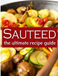 SAUTEED: The Ultimate Recipe Guide by Sarah Dempsen (2013-12-09)