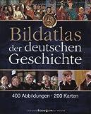 Bildatlas der deutschen Geschichte: 400 Abbildungen - 200 Karten