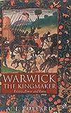 Warwick the Kingmaker: Politics, Power and Fame : Politics, Power and Fame (Hambledon Continuum)