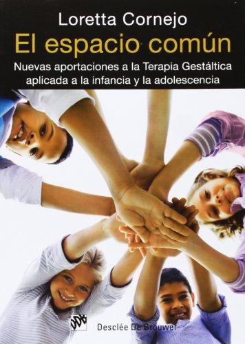 El espacio común: Nuevas aportaciones a la terapia gestáltica aplicada a la infancia y la adolescencia (AMAE) por Loretta Zaira Cornejo Parolini