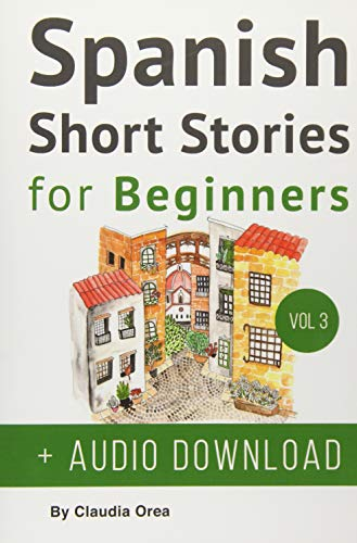 Spanish: Short Stories for Beginners + Audio Download: Improve your reading and listening skills in Spanish: Volume 3