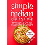 Simple Indian cuisine. Cookbook: 25 basic recipes for beginners. (English Edition)
