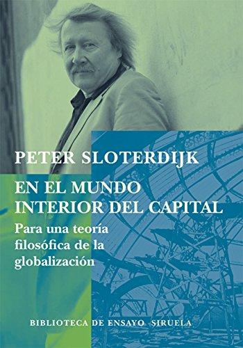 En el mundo interior del capital (Biblioteca de Ensayo / Serie mayor nº 57) por Peter Sloterdijk