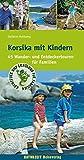 Korsika mit Kindern: 45 Wander- und Entdeckertouren für Familien (Abenteuer und Erholung für Familien)
