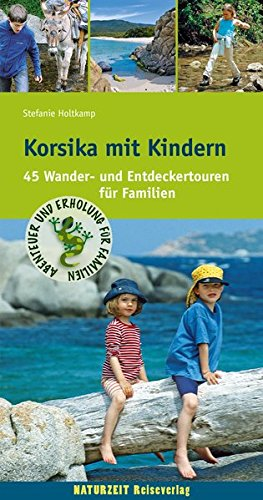 Korsika mit Kindern: 45 Wander- und Entdeckertouren für Familien (Abenteuer und Erholung für Familien) Test