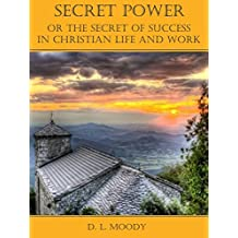 Secret Power : Or the Secret of Success in Christian Life and Work (Illustrated)