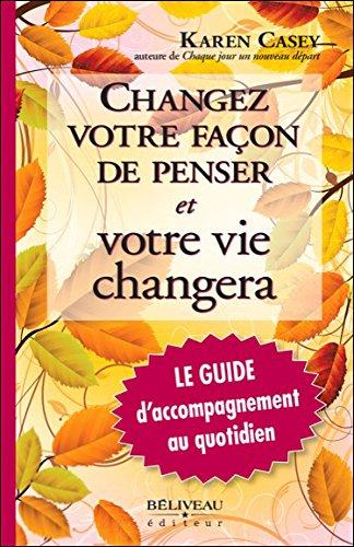 Changez votre façon de penser et votre vie changera - Le Guide par Karen Casey