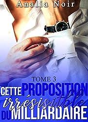 Cette Proposition irrésistible du Milliardaire (Tome 3): (New Romance, Milliardaire, Suspense, Alpha Male, Thriller, Roman Érotique)