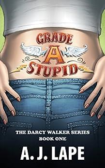 Grade A Stupid (Darcy Walker Mystery Book 1) by [Lape, A. J.]