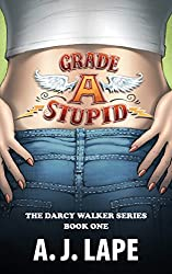 Grade A Stupid (The Darcy Walker Series Book 1)