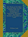 The Works of the Most Reverend Father in God, William Laud, D.D., Sometime Lord Archbishop of Canterbury: Devotions, Diary, and History (History of Troubles and Trial)