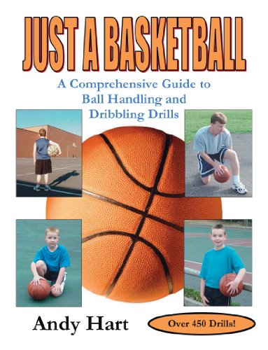 Just A Basketball: A Comprehensive Guide to Ball Handling and Dribbling Drills por Andy Hart