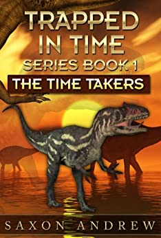 The Time Takers (Trapped in Time Book 1) by [Andrew, Saxon]