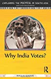 Why India Votes? (Exploring the Political in South Asia) - Mukulika Banerjee