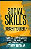 Social Skills: Present Yourself! A Practical Guide to Improve Communication, Anxiety, and Confidence