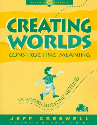 Creating Worlds, Constructing Meaning: The Scottish Storyline Method (Teacher-to-Teacher)